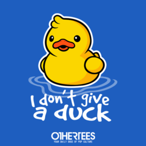 OtherTees: I Don't Give a Duck