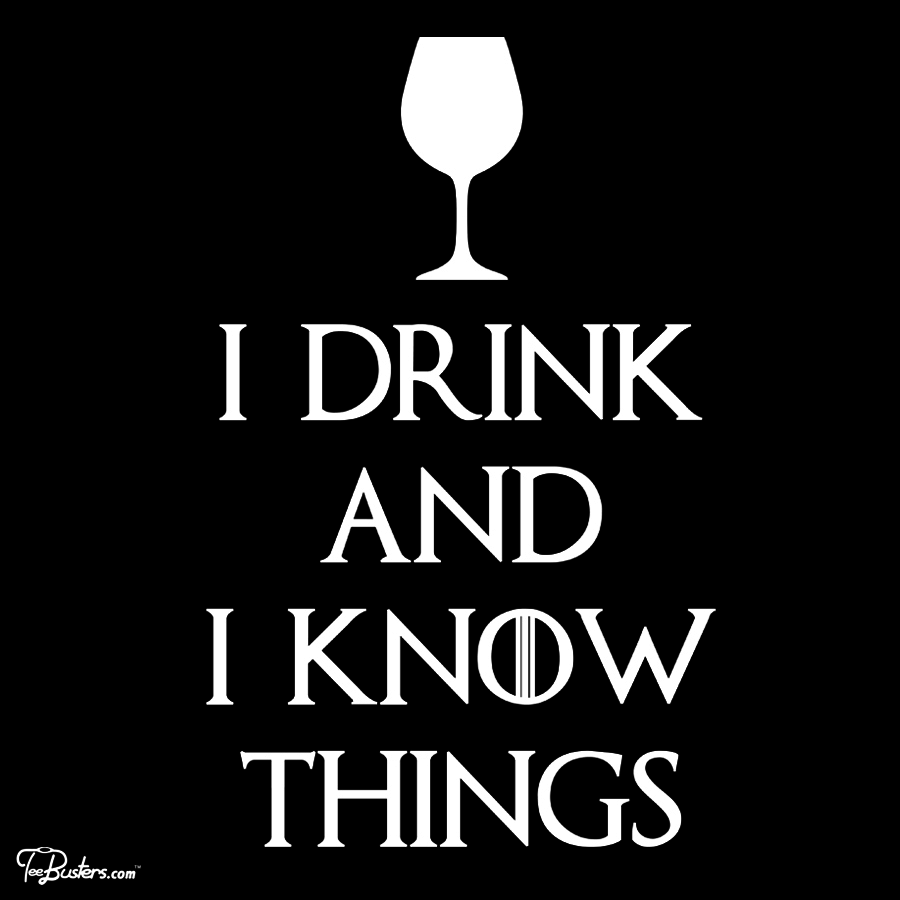 TeeBusters: I Drink and i know Things