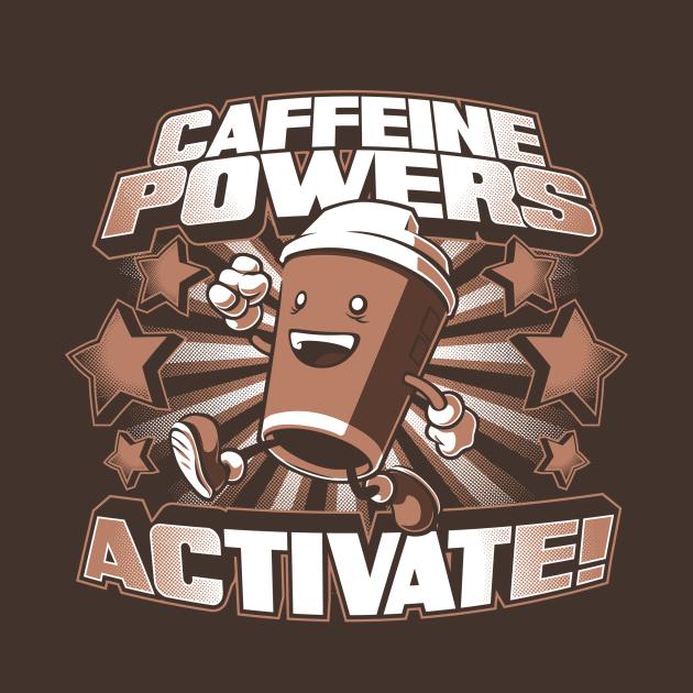 TeePublic: Caffeine Powers... Activate!