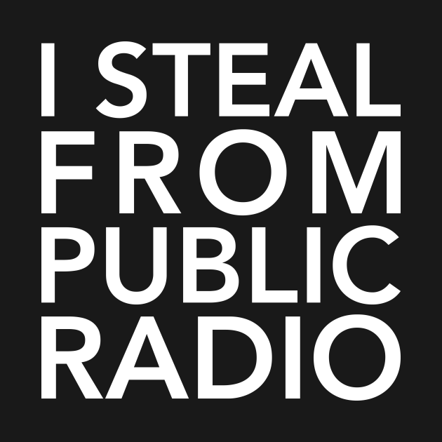 TeePublic: I Steal from Public Radio-White
