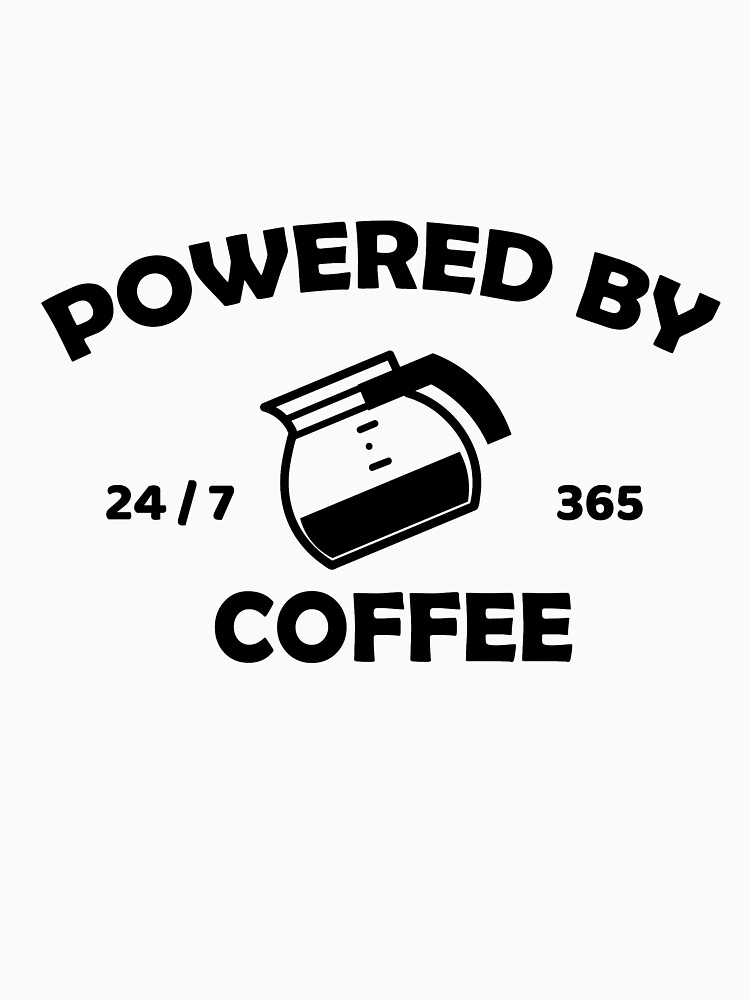 RedBubble: Powered By Coffee 24/7 coffee saying