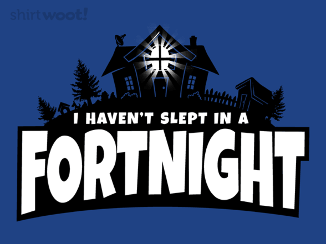 Woot!: Haven't Slept in a Fortnight - $15.00 + Free shipping