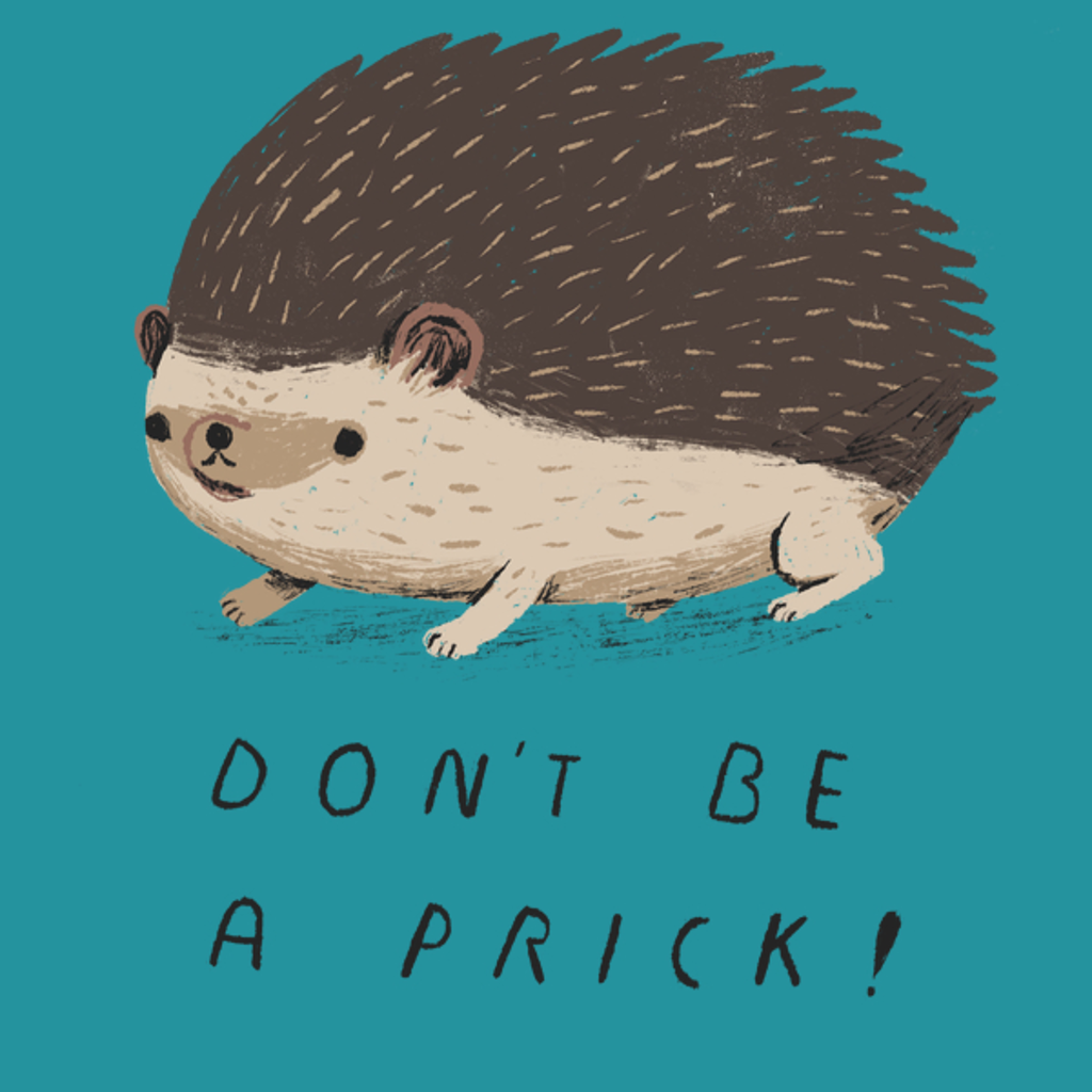 NeatoShop: don't be a prick hedgehog shirt