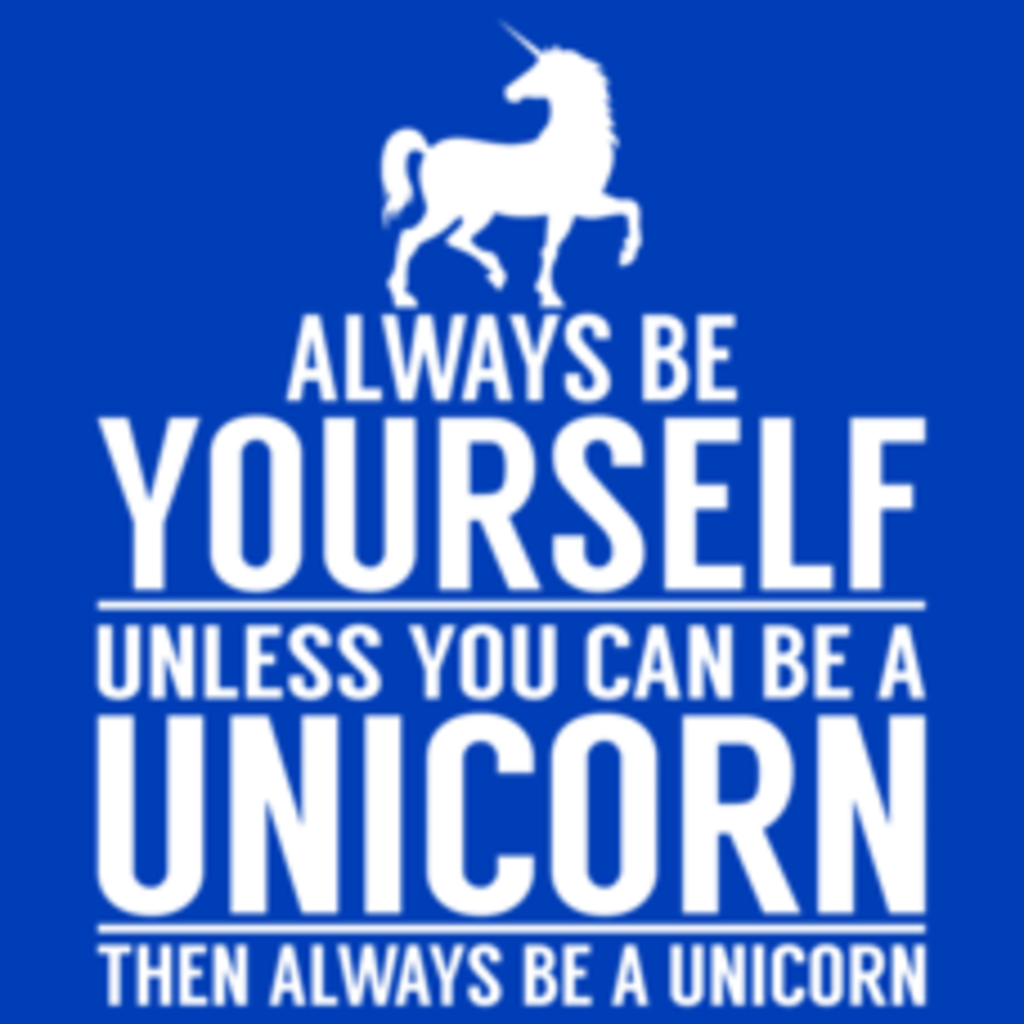 Textual Tees: Always Be A Unicorn