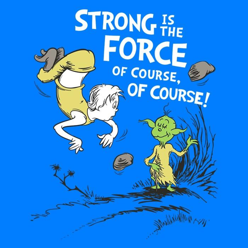 Once Upon a Tee: Strong is the Force, Of Course