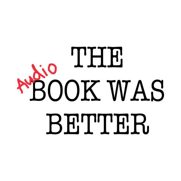 TeePublic: The Audiobook Was Better