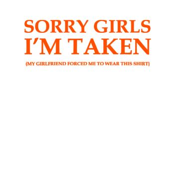 BustedTees: SORRY GIRLS I´M TAKEN FUN SAYING