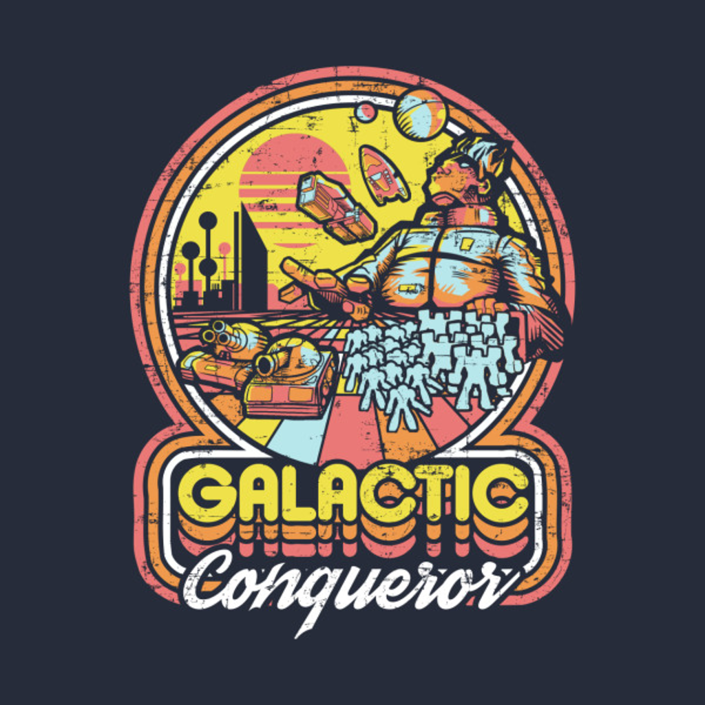TeePublic: Galactic Conqueror