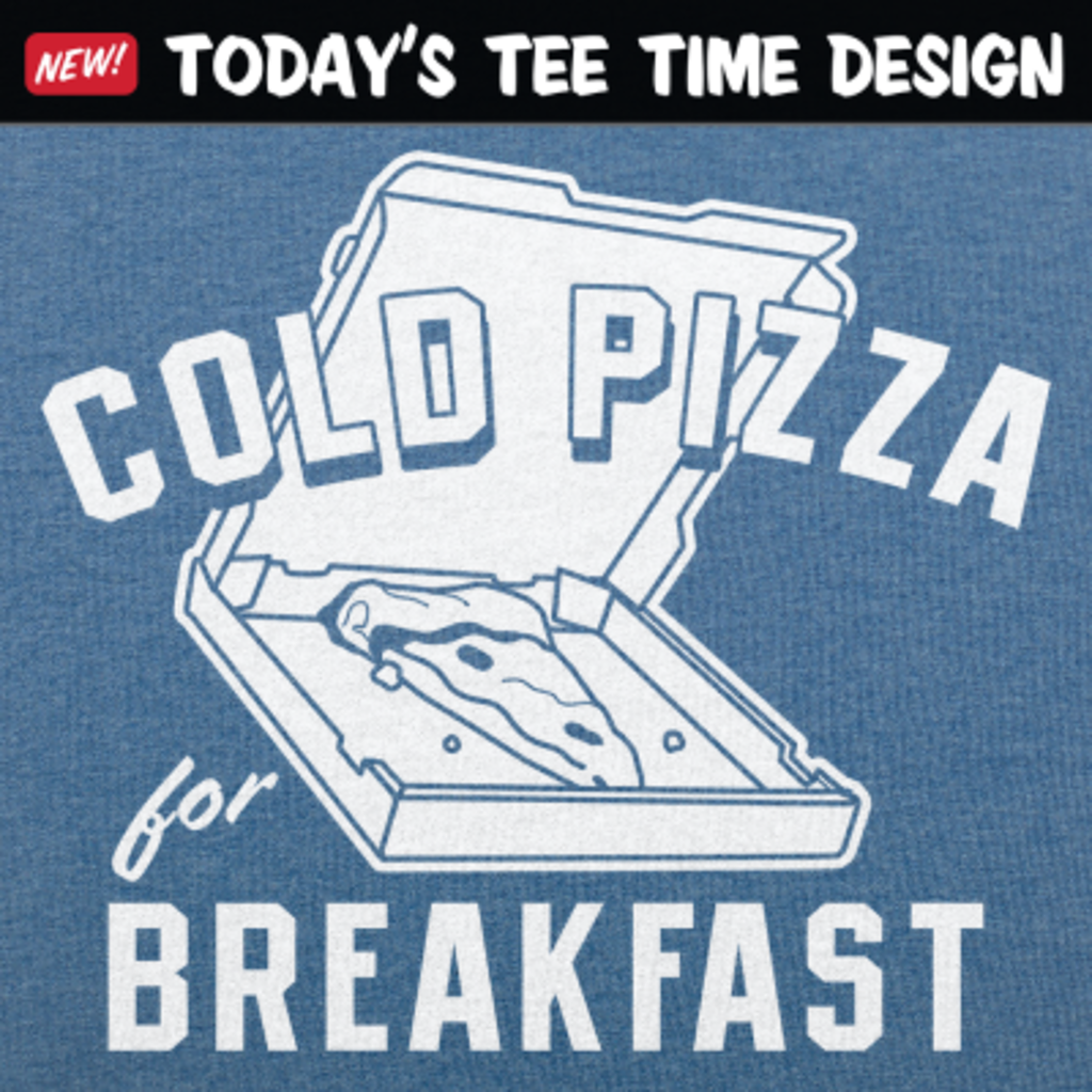 6 Dollar Shirts: Cold Pizza For Breakfast