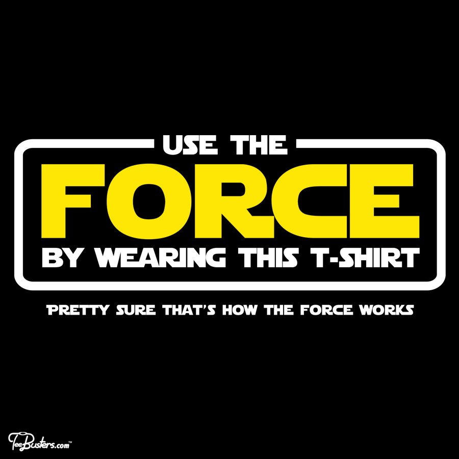 TeeBusters: This t-shirt has the force