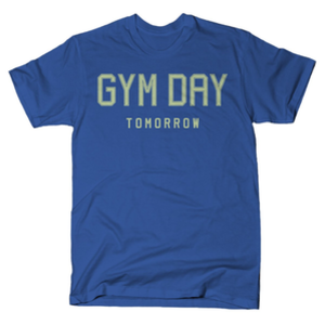 SnorgTees: Gym Day Tomorrow