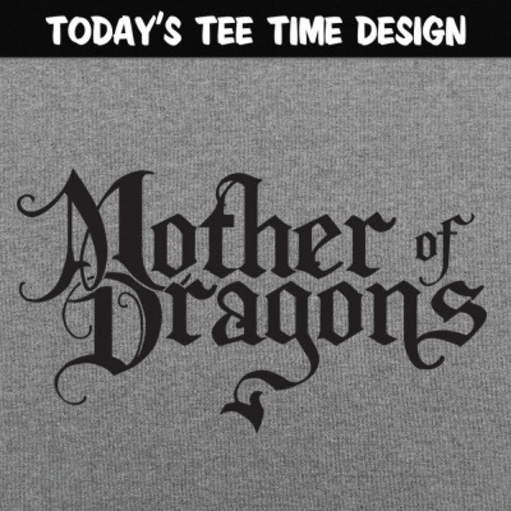 6 Dollar Shirts: Mother Of Dragons
