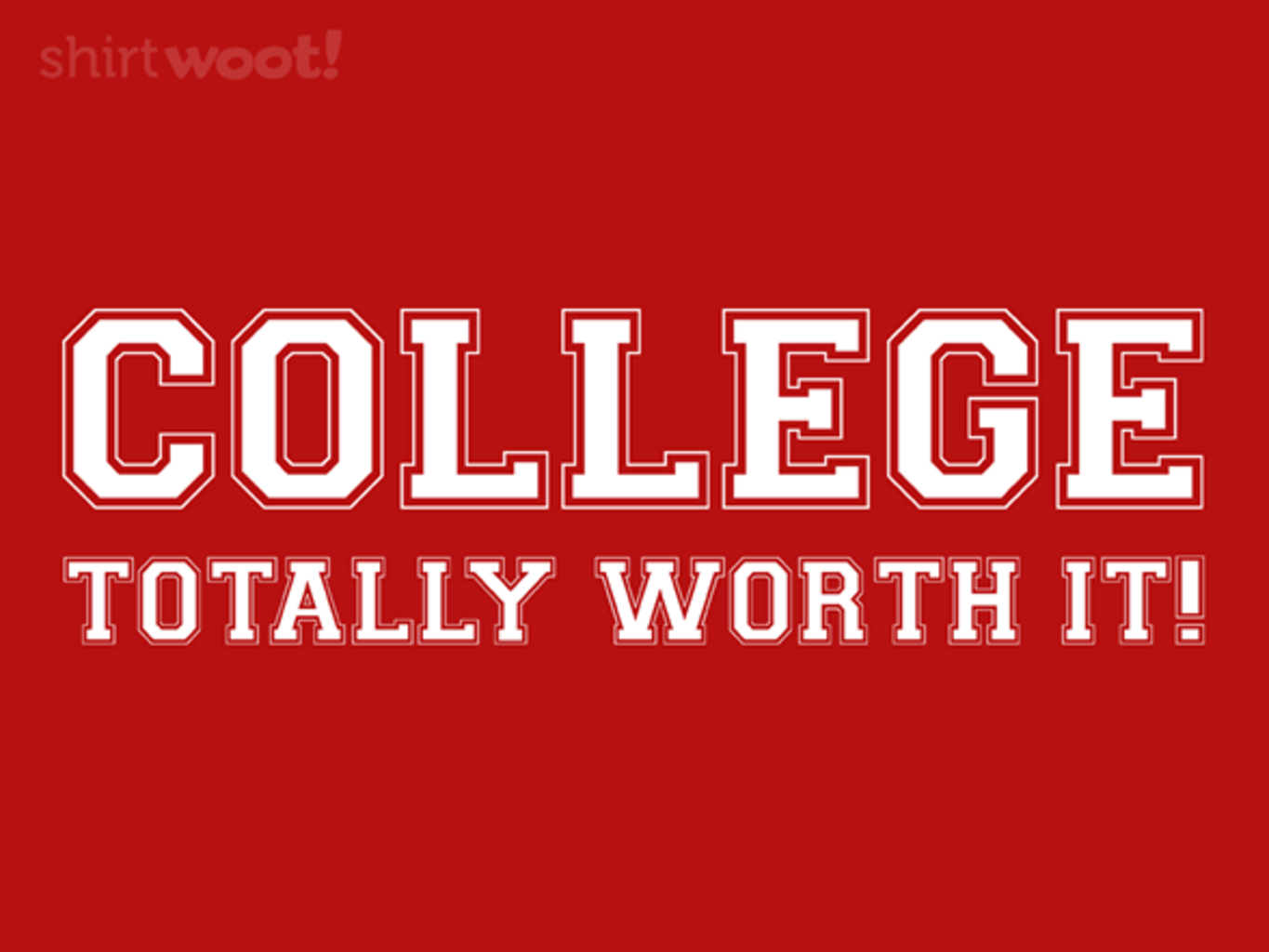 Woot!: COLLEGE...Totally Worth It!
