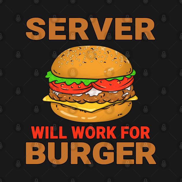 TeePublic: Server Funny Burger Lover Design Quote