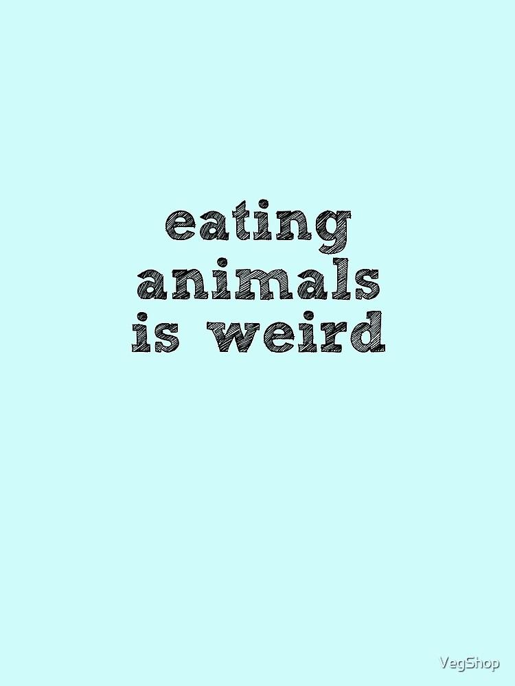 RedBubble: EATING ANIMALS IS WEIRD - Black Font - Vegan