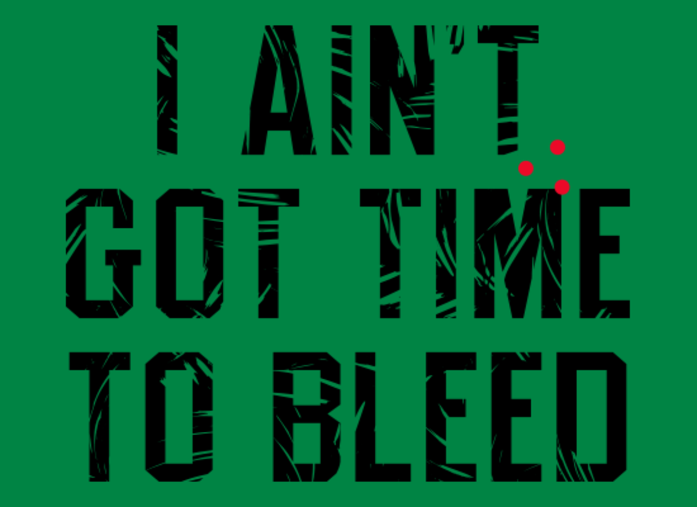 SnorgTees: I Ain't Got Time To Bleed