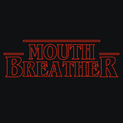 Textual Tees: Mouth Breather