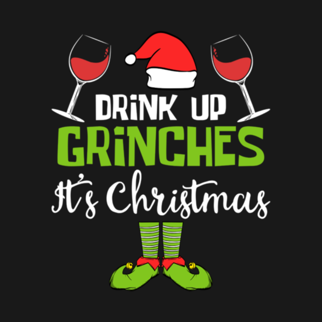 TeePublic: Drink Up Grinches It's Christmas