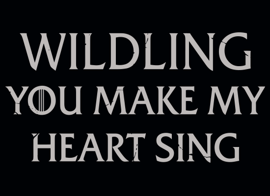 SnorgTees: Wildling You Make My Heart Sing