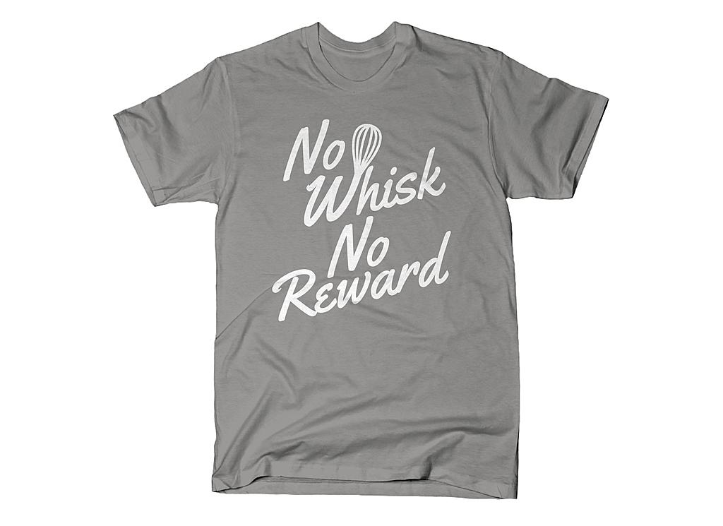 SnorgTees: No Whisk No Reward