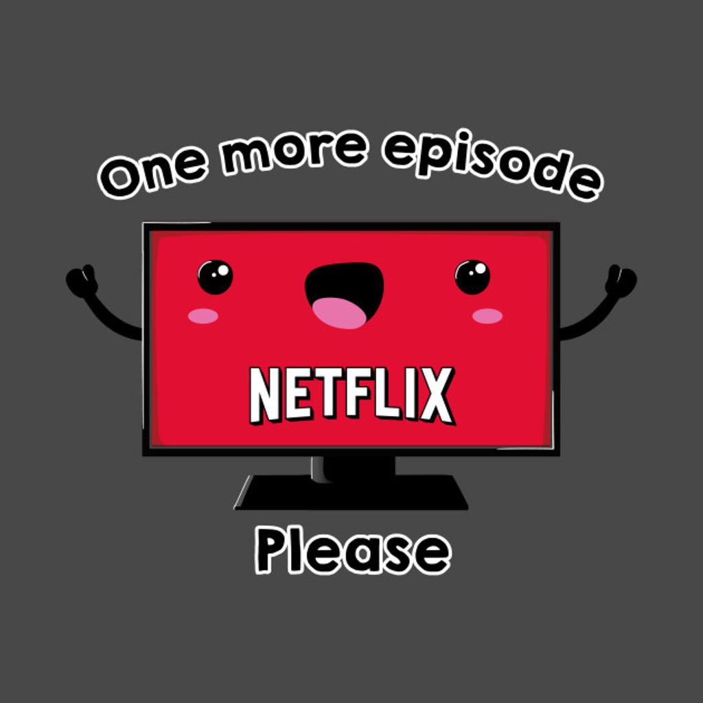 TeePublic: One more episode please