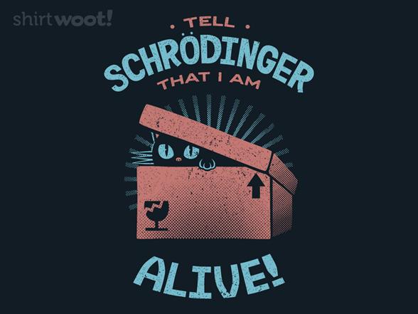 Woot!: Tell Schrodinger I'm Alive