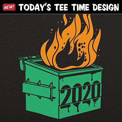 6 Dollar Shirts: Dumpster Fire 2020