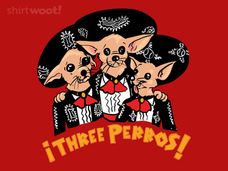 Woot!: Three Perros