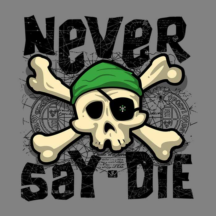 Once Upon a Tee: Never Say Die