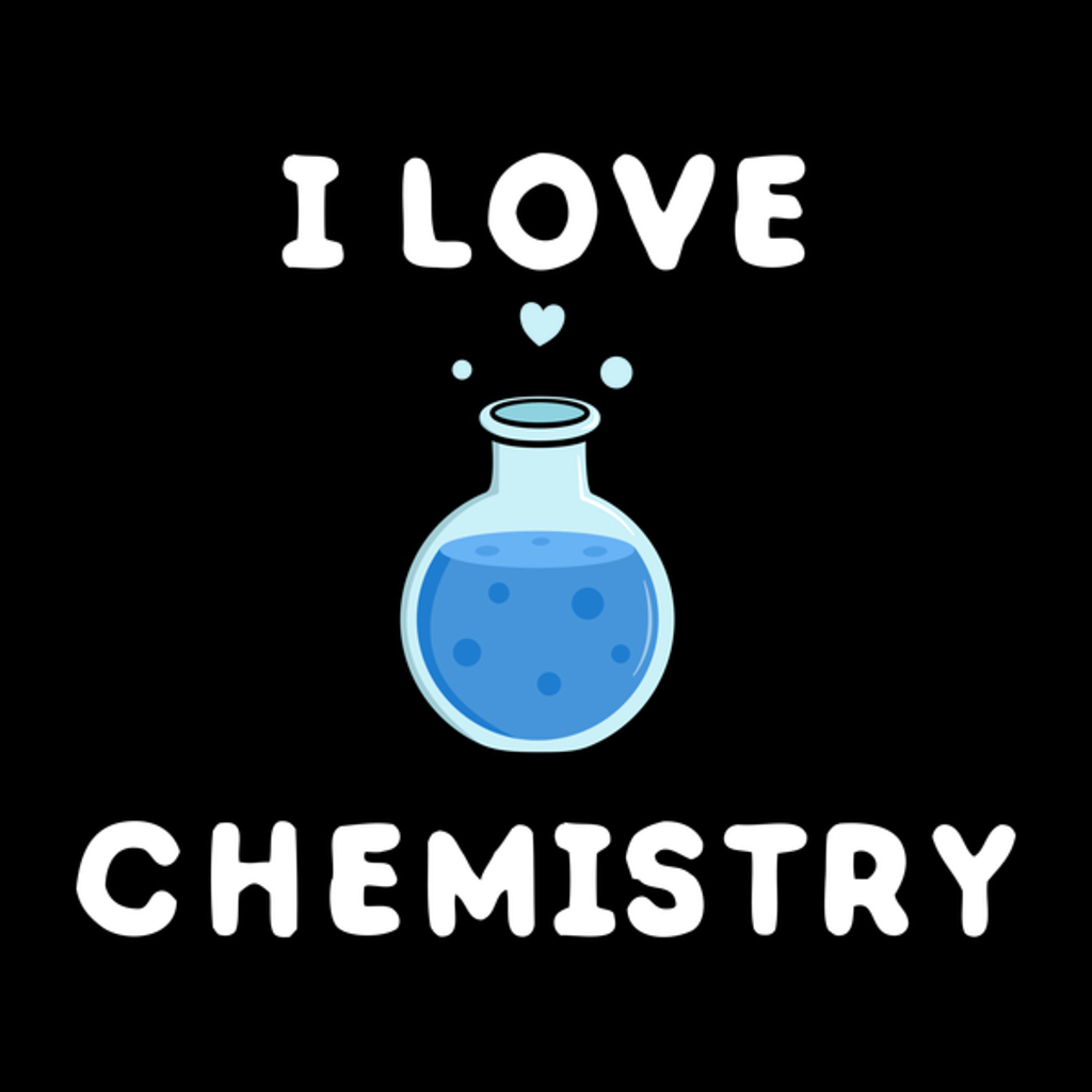 NeatoShop: Really I Love Chemistry and Science