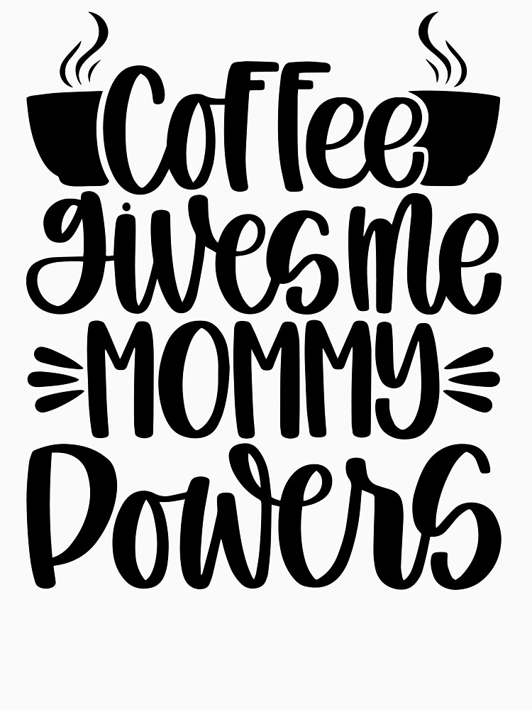 RedBubble: Coffee Gives Me Mommy Powers