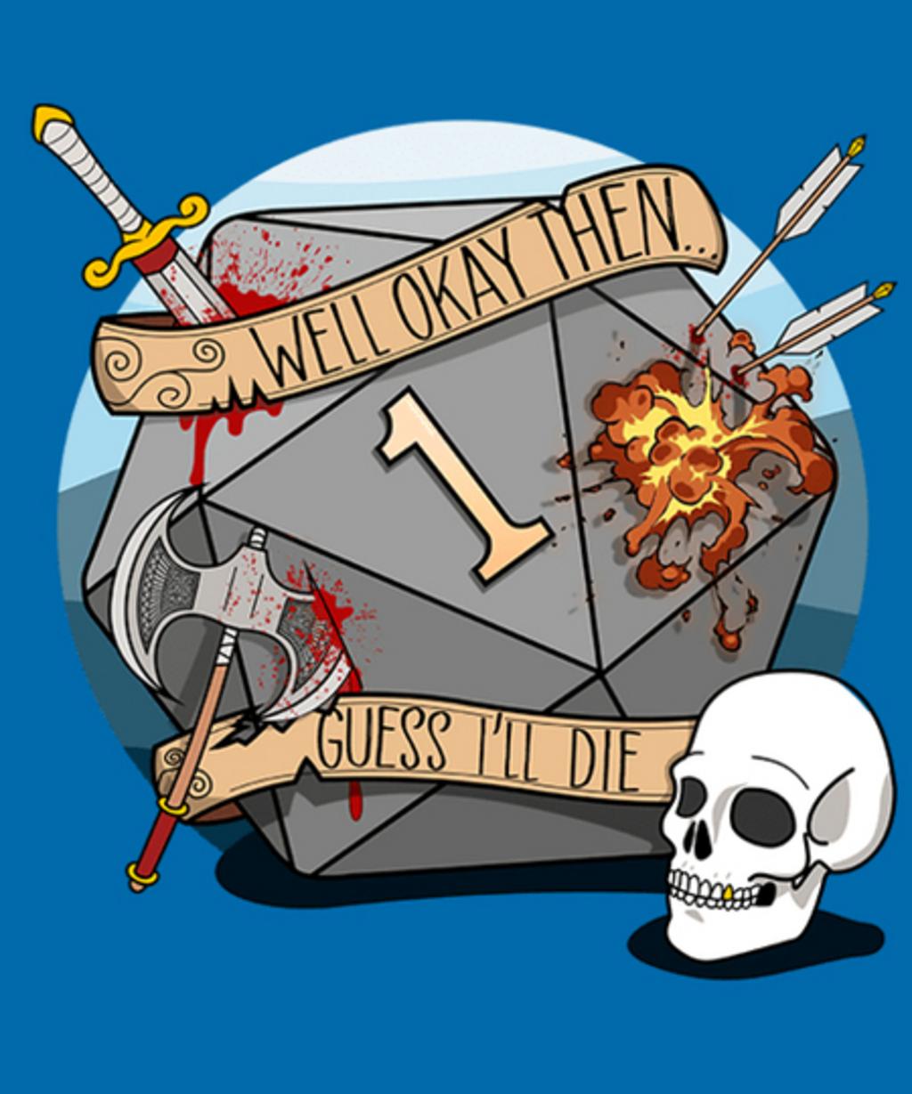 Qwertee: Guess I'll Die