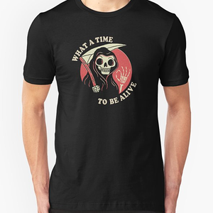 RedBubble: What A Time To Be Alive