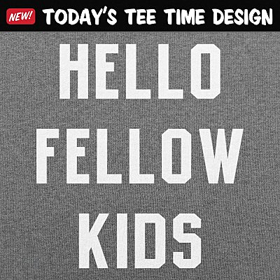 6 Dollar Shirts: Hello Fellow Kids