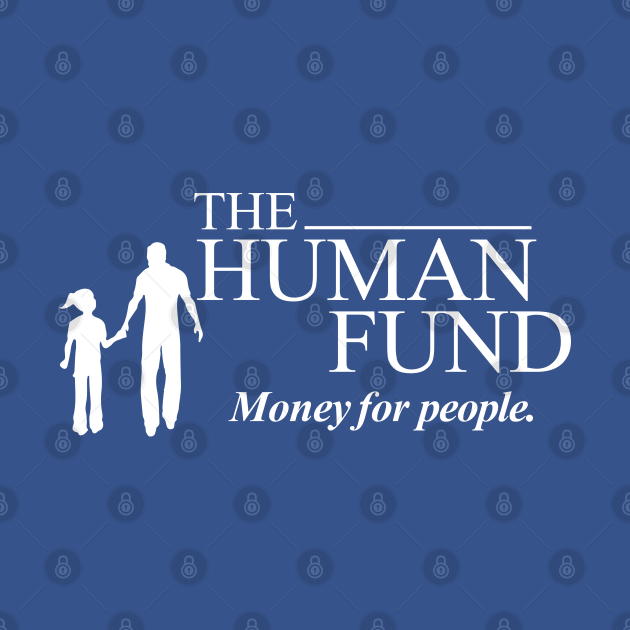 TeePublic: The Human Fund - Money for people.