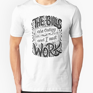 RedBubble: The Bills Are Calling And I Must Work