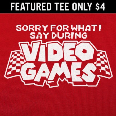6 Dollar Shirts: Sorry Video Games