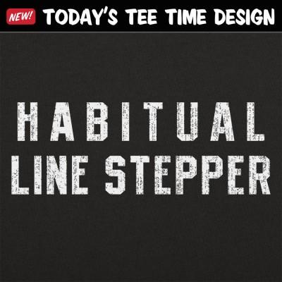 6 Dollar Shirts: Habitual Line Stepper