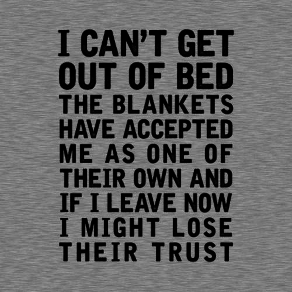 Five Finger Tees: I Can't Get Out Of Bed T-Shirt