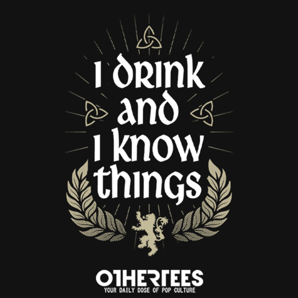 OtherTees: I drink and I know things