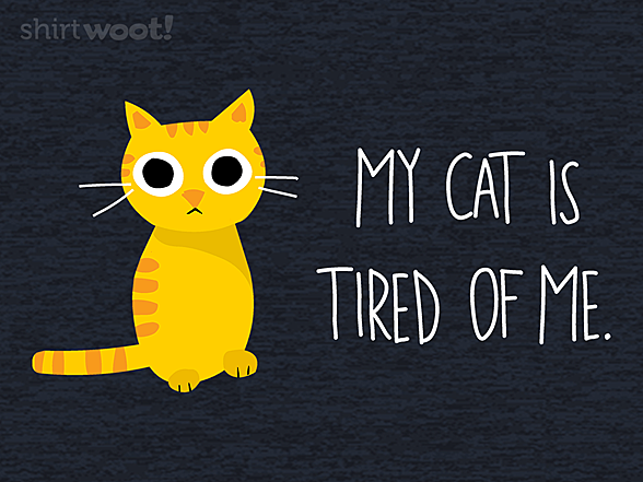 Woot!: My Cat Is Tired of Me