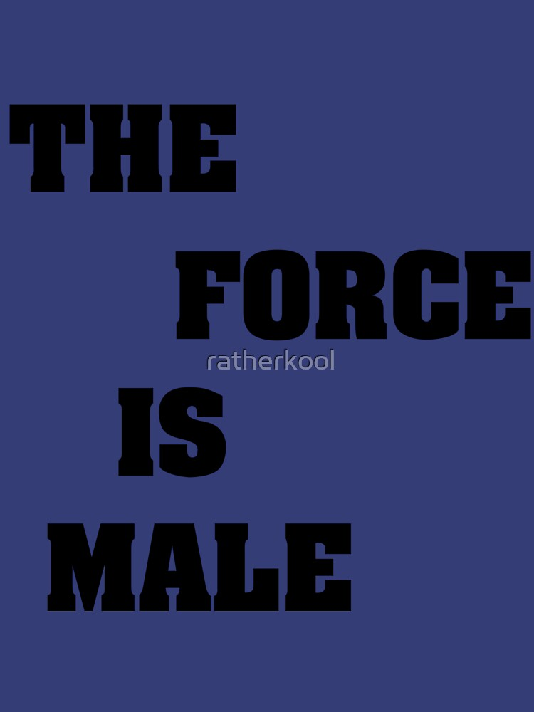 RedBubble: THE FORCE IS MALE B