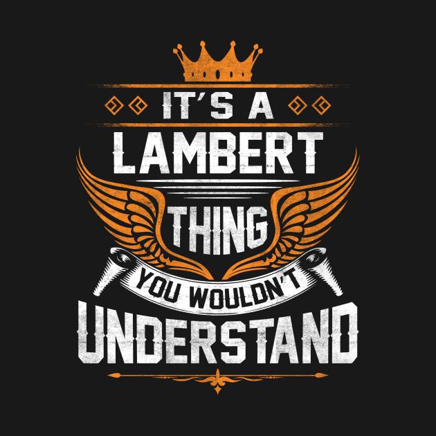 TeePublic: Lambert Name T Shirt - Lambert Thing Name You Wouldn't Understand Gift Item Tee