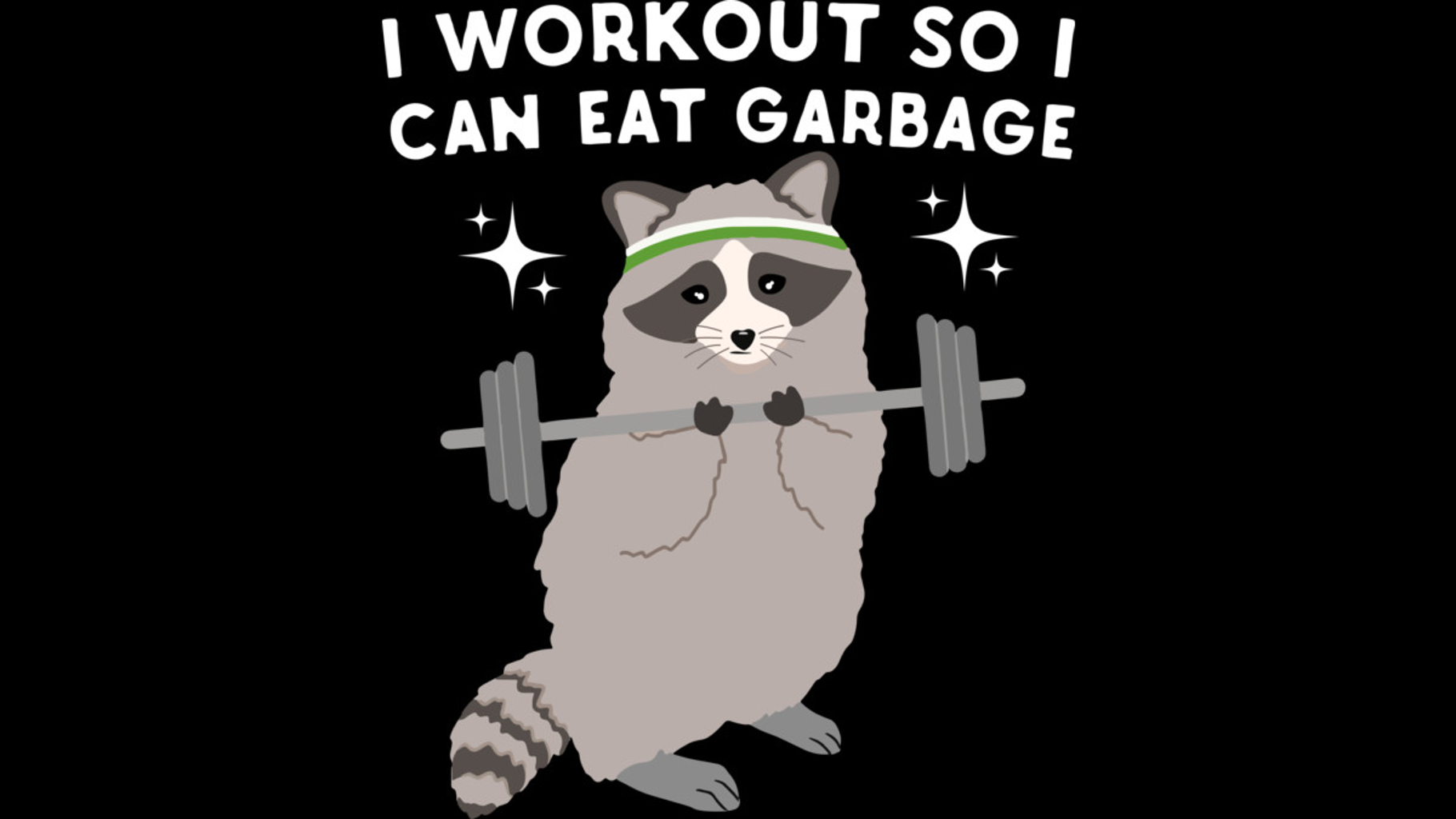 Design by Humans: I Workout So I Can Eat Garbage