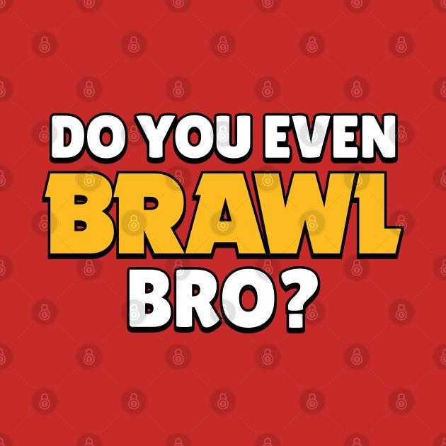 TeePublic: Do you even Brawl, Bro? Ver 2.