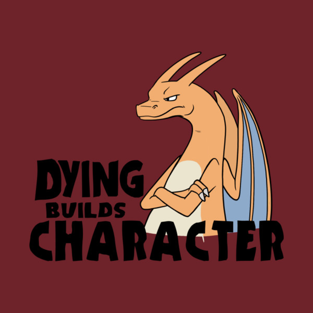 TeePublic: Dying builds Character