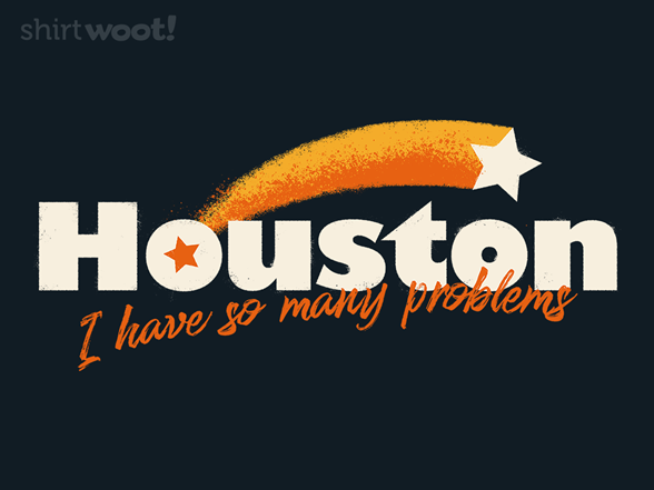 Woot!: Houston, I Have So Many Problems