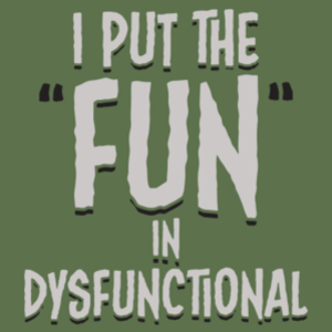 SnorgTees: I Put The Fun In Dysfunctional
