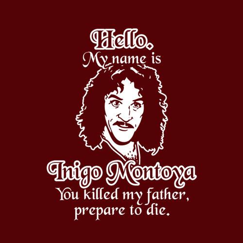 Five Finger Tees: Hello My Name Is Inigo Montoya You killed My Father Prepare To Die T-Shirt