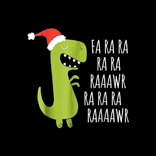 BustedTees: Funny Dinosaur Fa Ra RaRawrRawr Christmas T-Rex Xm